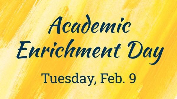 Academic Enrichment Day - Feb. 9